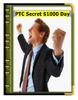 The PTC Secret $1,000 per  Day